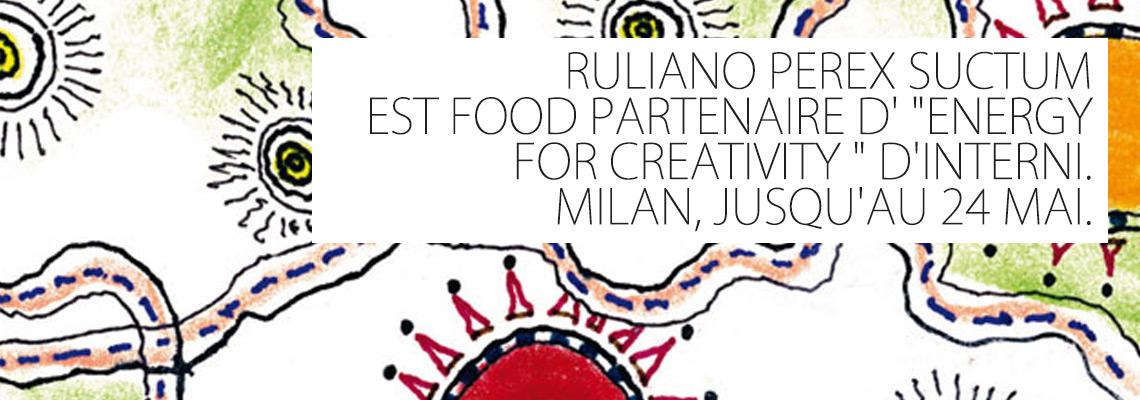 "RULIANO FOOD PARTENAIRE D' ""ENERGY FOR CREATIVITY"" D'INTERNI 17 mai 2015"